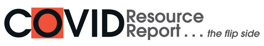 Covid Resource Report ... the flip side